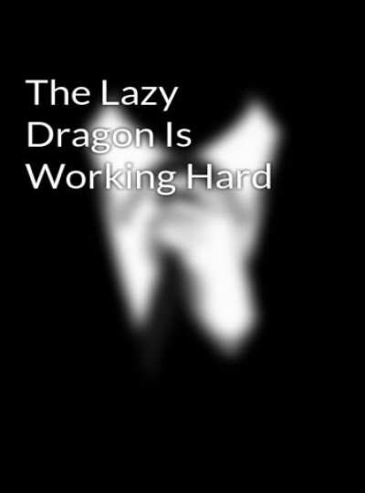 Cover The Lazy Dragon is Working Hard